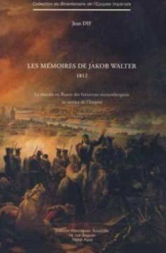 Les mémoires de Jakob Walter 1812 : La marche en Russie des fantassins wurtembergeois au service de l'Empire par Jean Dif