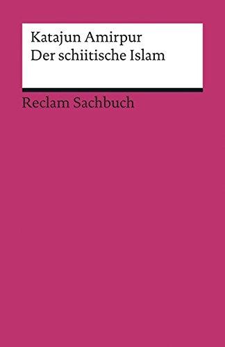 Der schiitische Islam (Reclams Universal-Bibliothek)