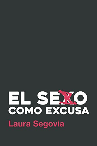 El sexo como excusa por Laura Segovia