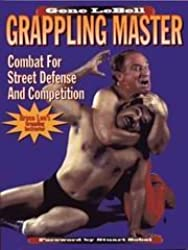 Grappling Master: Combat for Street Defense and Competition by Gene Lebell (1992-02-02)