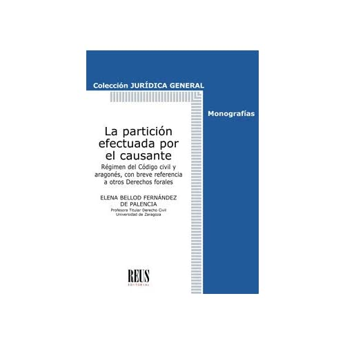 La partición efectuada por el causante: Régimen del Código civil y aragonés, con breve referencia a otros Derechos forales
