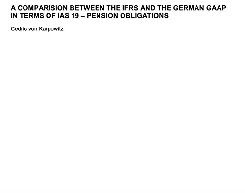 A COMPARISON BETWEEN THE IFRS AND THE GERMAN GAAP IN TERMS OF IAS 19 – PENSION OBLIGATIONS (English Edition)