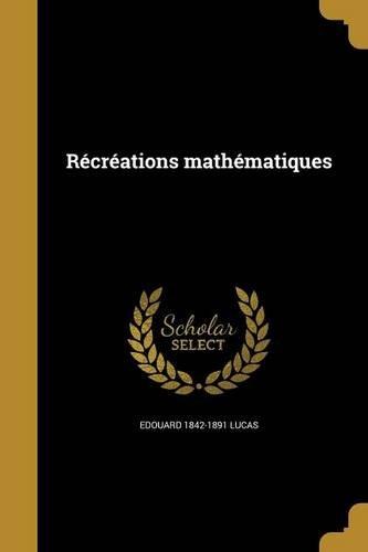 Recreations Mathematiques par Edouard 1842-1891 Lucas