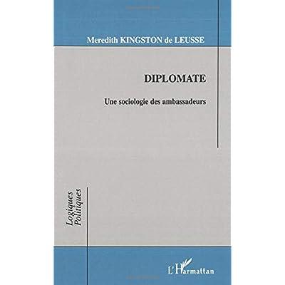 Diplomate: Une sociologie des ambassadeurs