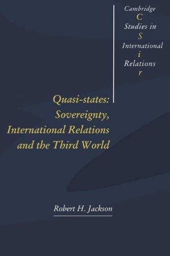 Quasi-States:: Sovereignty, International Relations and the Third World (Cambridge Studies in International Relations)
