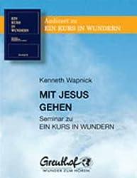 Mit Jesus gehen: Seminar zu EIN KURS IN WUNDERN