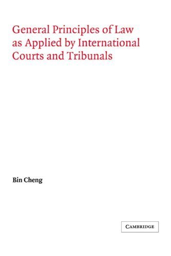 General Principles of Law as Applied by International Courts and Tribunals (Grotius Classic Reprint Series) by Bin Cheng Phd. Licencie en Droit (2006-11-02)