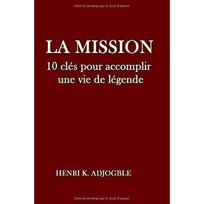 LA MISSION: 10 clés pour accomplir une vie de légende