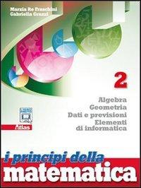 I principi della matematica. Algebra, geometria, dati e previsioni, elementi di informatica. Per le Scuole superiori. Con espansione online: 2
