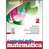 I principi della matematica. Algebra, geometria, dati e previsioni, elementi di informatica. Con espansione online. Per le Scuole superiori: 2