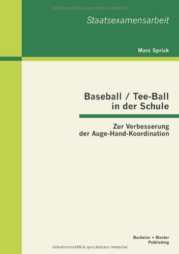 Baseball / Tee-Ball in der Schule: Zur Verbesserung der Auge-Hand-Koordination (Marc Baseball)
