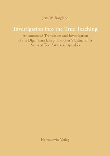 Investigation into the True Teaching: An annotated Translation and Investigation of the Digambara Jain philosopher Vidyanandin's Sanskrit Text Satyasasanaparik¿a
