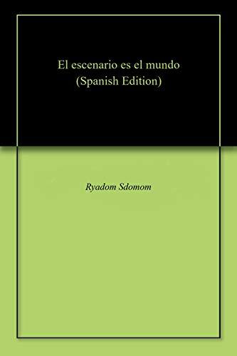 El escenario es el mundo (Spanish Edition)