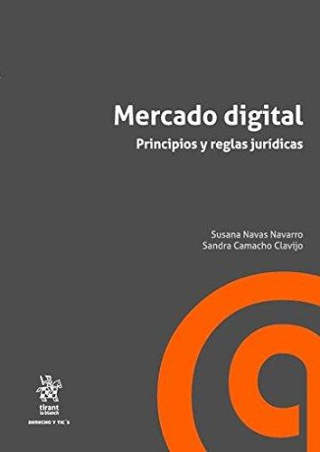 Mercado Digital Principios y Reglas Jurídicas (Derecho y Tic´s) por Susana Navas Navarro