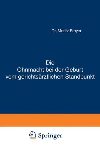 Die Ohnmacht bei der Geburt vom gerichts????rztlichen Standpunkt: Eine Abhandlung f????r Aerzte und praktische Juristen (German Edition) by Moritz Freyer (2013-10-04)