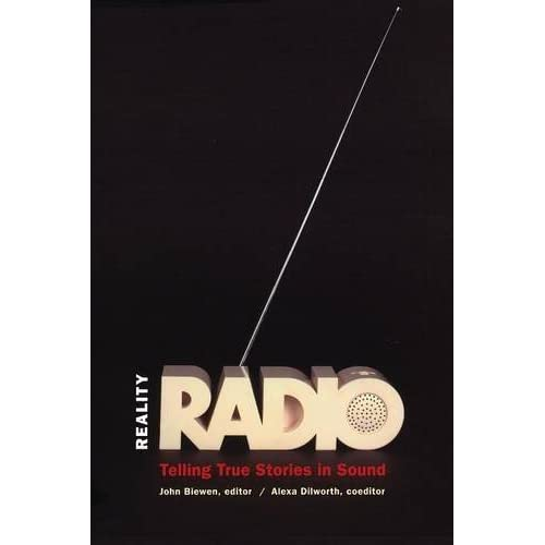 Reality Radio: Telling True Stories in Sound (Documentary Arts and Culture, Published in association with the Center for Documentary Studies at Duke University) by unknown(2010-03-15)