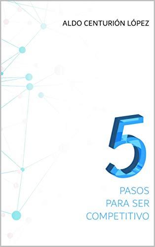 5 PASOS PARA SER COMPETITIVO por Aldo  Centurión López