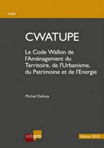 Le Code Wallon de l'Aménagement du Territoire, de l'Urbanisme, du Patrimoine et