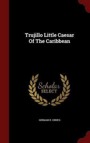 trujillo-little-caesar-of-the-caribbean-by-german-e-ornes-2015-08-13