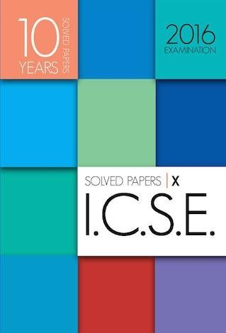 ICSE 10 YEARS SOLVED PAPERS for 2016 Examinations