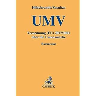 Unionsmarkenverordnung: Verordnung (EU) 2017/1001 über die Unionsmarke (Gelbe Erläuterungsbücher)