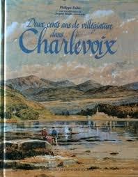 Deux Cents Ans De Villegiature Dans Charlevoix: L'Histoire Du Pays Visite