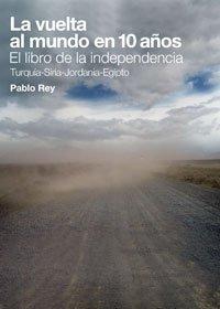 El libro de la independencia : la vuelta al mundo en 10 años por Pablo Rey