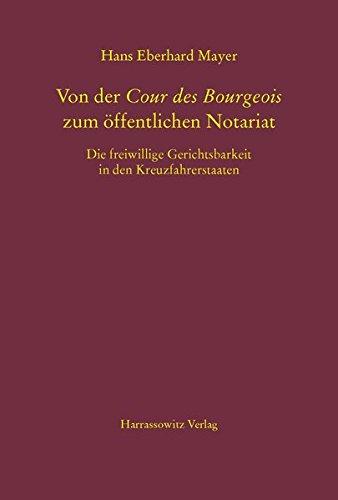 Von der Cour des Bourgeois zum öffentlichen Notariat: Die freiwillige Gerichtsbarkeit in den Kreuzfahrerstaaten (MGH-Schriften, Band 70)