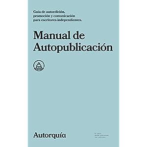 Manual de Autopublicación: Guía de autoedición, promoción y comunicación para escritores independientes (Manuales nº 1)