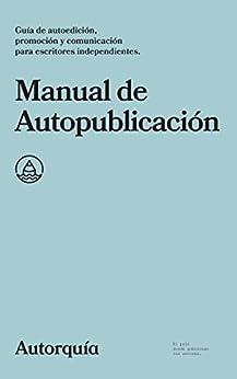 Manual de Autopublicación: Guía de autoedición, promoción y comunicación para escritores independientes (Manuales nº 1) de [Autorquía]