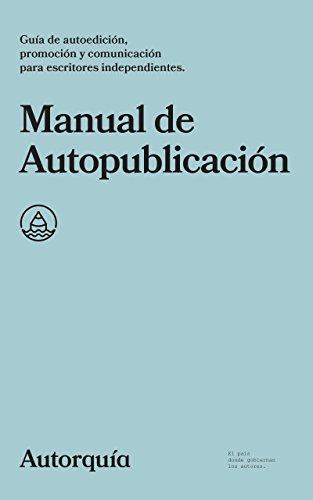 Manual de Autopublicación: Guía de autoedición, promoción y comunicación para escritores independientes (Manuales nº 1) por Autorquía