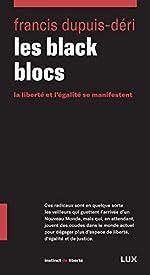 Les black blocs - La liberté et l'égalité se manifestent de Francis Dupuis-Déri