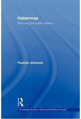 [(Habermas : Rescuing the Public Sphere)] [By (author) Pauline Johnson] published on (June, 2009)