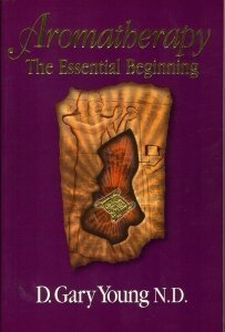 Aromatherapy: The Essential Beginning by...