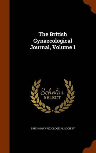 The British Gynaecological Journal, Volume 1