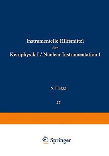 Nuclear Instrumentation I / Instrumentelle Hilfsmittel der Kernphysik I (Handbuch der Physik   Encyclopedia of Physics)