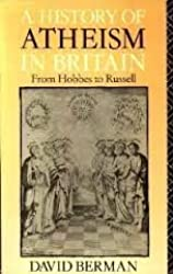 A History of Atheism in Britain: From Hobbes to Russell by David Berman (1990-12-21)