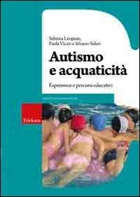Autismo e acquaticità. Esperienze e percorsi...