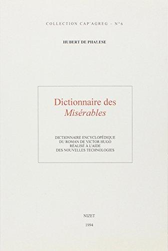 Dictionnaire des Misérables : Dictionnaire encyclopédique du roman de Victor Hugo réalisé à l'aide des nouvelles technologies par Hubert de Phalèse