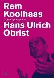 Conversaciones con Hans Ulrich Obrist / Conversations with Hans Ulrich Obrist (Conversaciones / Conversations) por Rem Koolhaas