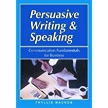 Persuasive Writing And Speaking: Communication Fundamentals For Business