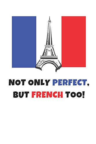 Not Only Perfect But French Too!: Funny Novelty Gifts - Lined Notebook Journal (6