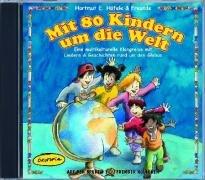 Mit 80 Kindern um die Welt (CD): Eine multikulturelle Klangreise mit Liedern & Geschichten rund um den Globus