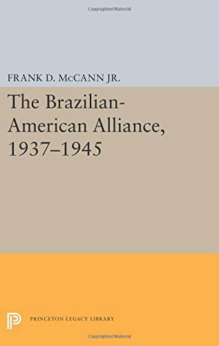 The Brazilian-American Alliance, 1937-1945 (Princeton Legacy Library)