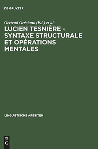 Lucien Tesnière - Syntaxe structurale et opérations mentales: Akten des deutsch-französischen Kolloquiums anläßlich der 100. Wiederkehr seines ... 1993 (Linguistische Arbeiten, Band 348)