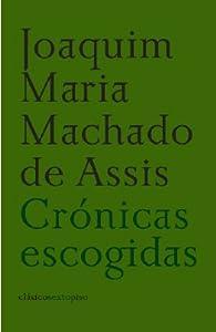 Cronicas Escogidas par  Joaquim Machado de Assis