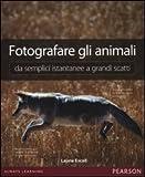 Fotografare gli animali da semplici istantanee a grandi scatti. Ediz. illustrata