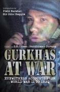 Gurkhas at War: Eyewitness Accounts from World War II to Iraq by Greenhill Books (2007-01-01)