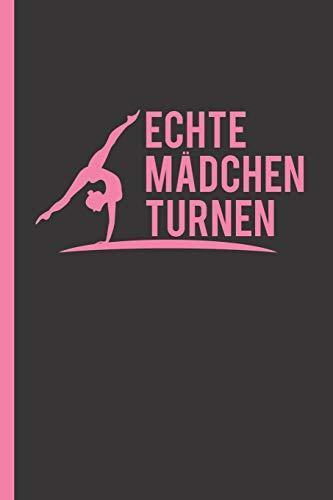 """Echte Mädchen turnen: Notizbuch, Journal & Tagebuch Für Turnerinnen, Turner, Turn-Athleten - Geschenk Für Kinder, Schule & Freizeit, weit liniert (120 Seiten, 6x9"""")"""