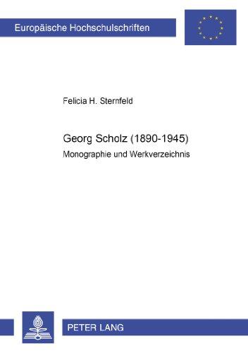 Georg Scholz (1890-1945): Monographie und Werkverzeichnis (Europäische Hochschulschriften / European University Studies / Publications Universitaires Européennes)